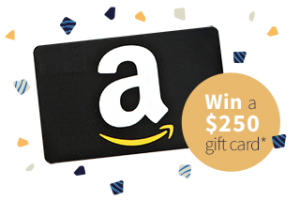 Win a $250 Amazon gift card (subject to terms and conditions)
